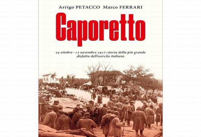 """Sabato ad Alessandria si presenta il libro """"Caporetto"""" di Arrigo Petacco e Marco Ferreri"""