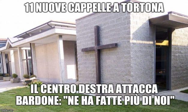 La cronaca degli orrori: a Tortona il Centro Destra inviperito e invidioso del sindaco Bardone per le cappelle